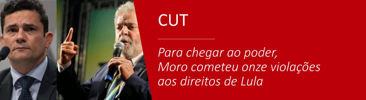 Para chegar ao poder, Moro cometeu onze violações aos direitos de Lula