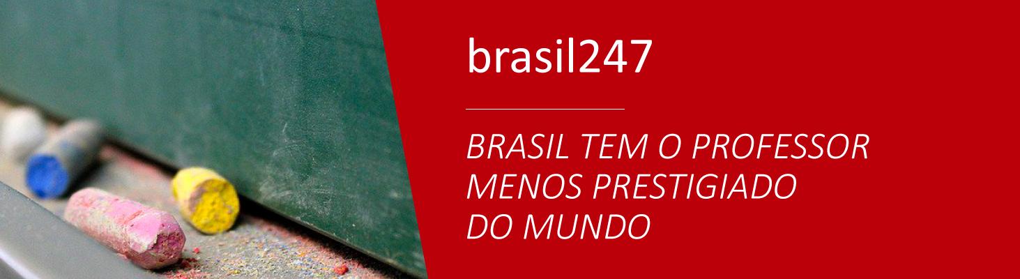 BRASIL TEM O PROFESSOR MENOS PRESTIGIADO DO MUNDO