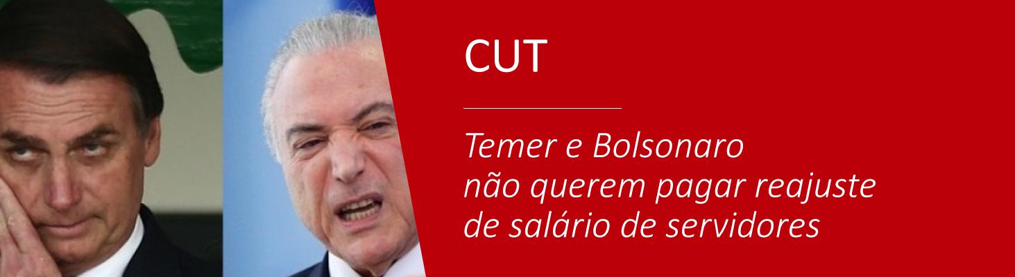 Temer e Bolsonaro não querem pagar reajuste de salário de servidores