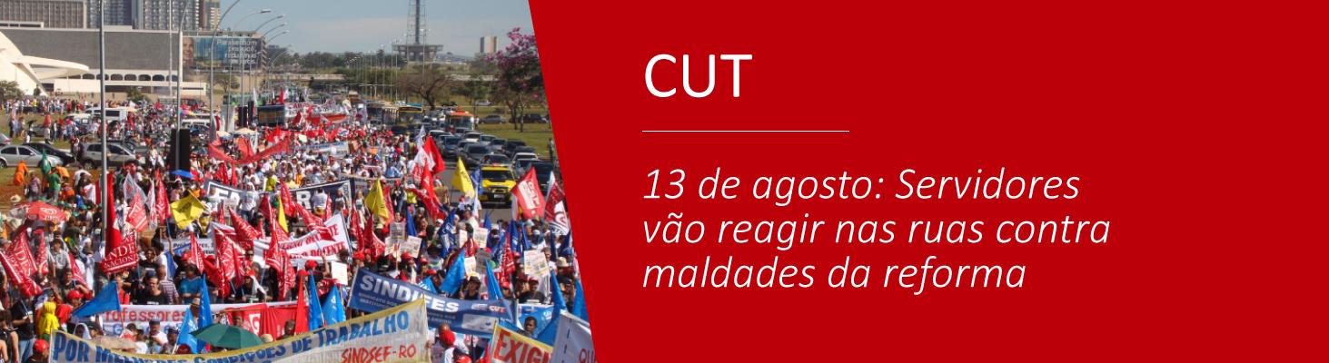 13 de agosto: Servidores vão reagir nas ruas contra maldades da reforma