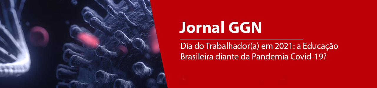 Dia do Trabalhador(a) em 2021: a Educação Brasileira diante da Pandemia Covid-19?